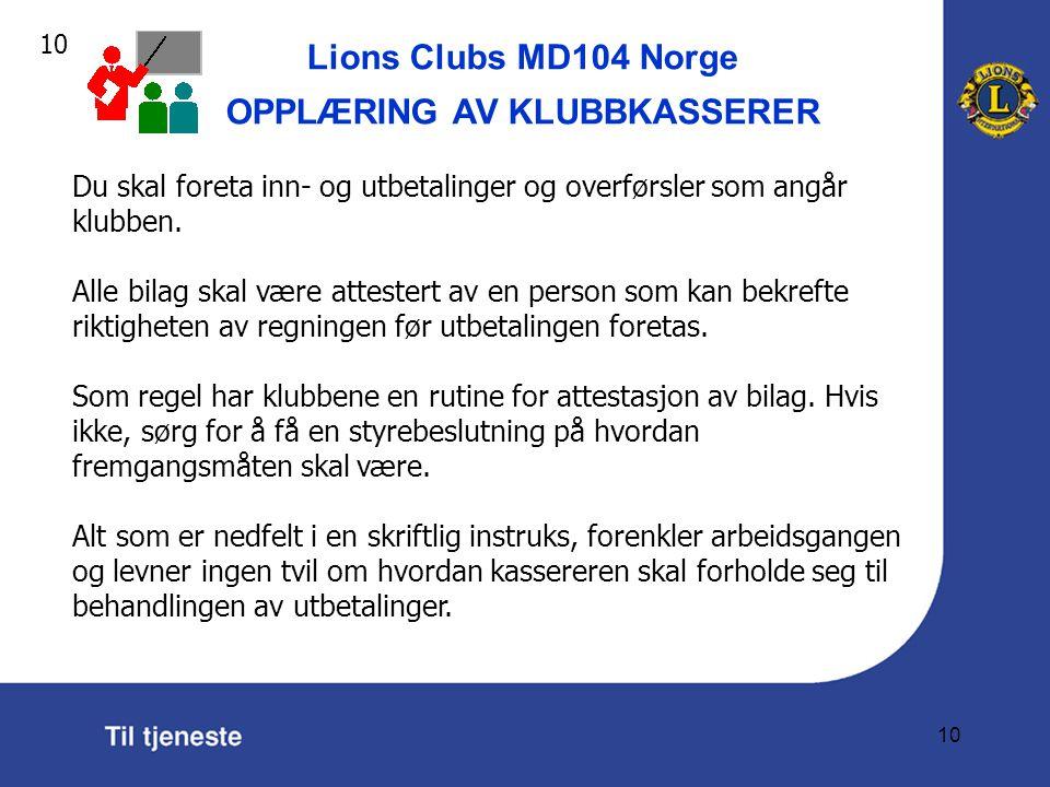 Lions Clubs MD104 Norge OPPLÆRING AV KLUBBKASSERER 10 Du skal foreta inn- og utbetalinger og overførsler som angår klubben.