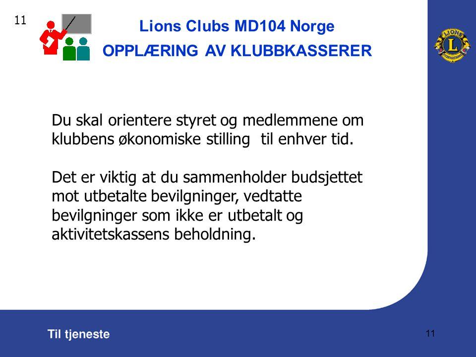Lions Clubs MD104 Norge OPPLÆRING AV KLUBBKASSERER 11 Du skal orientere styret og medlemmene om klubbens økonomiske stilling til enhver tid.