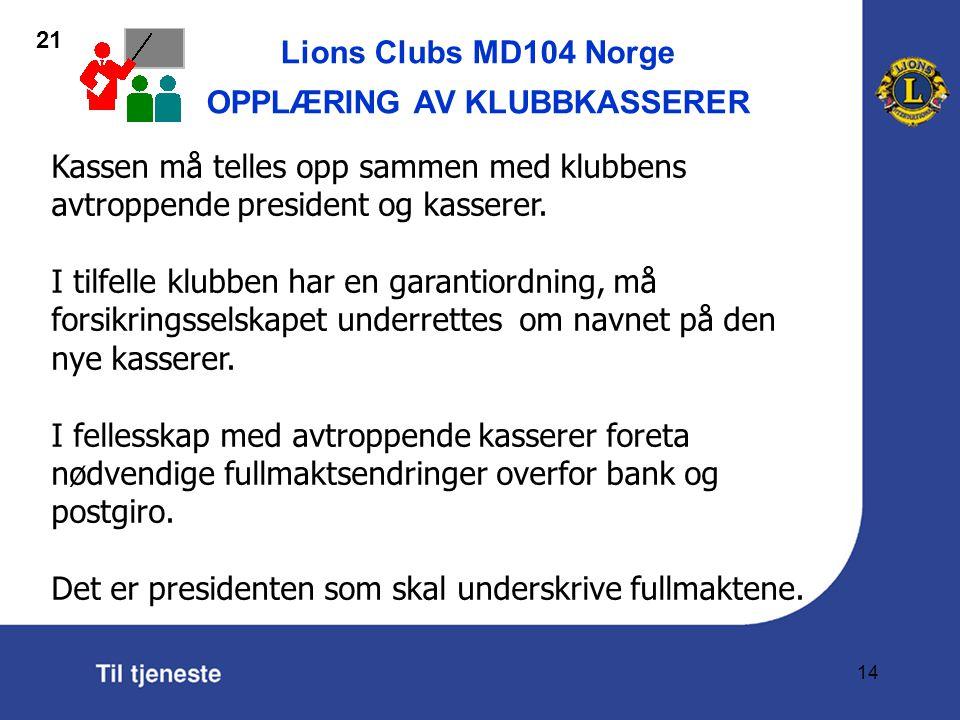Lions Clubs MD104 Norge OPPLÆRING AV KLUBBKASSERER 14 Kassen må telles opp sammen med klubbens avtroppende president og kasserer.