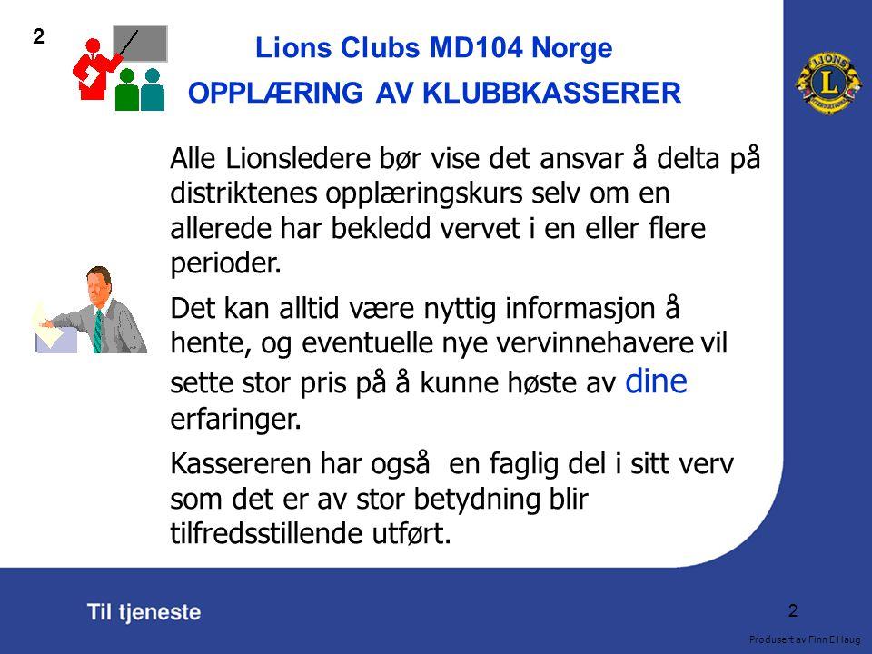 Lions Clubs MD104 Norge OPPLÆRING AV KLUBBKASSERER 3 HUSK:Det viktigste du gjør ved arbeidsårets begynnelse, er å kontrollere at innbetaling av medlemskontingenten for 1.