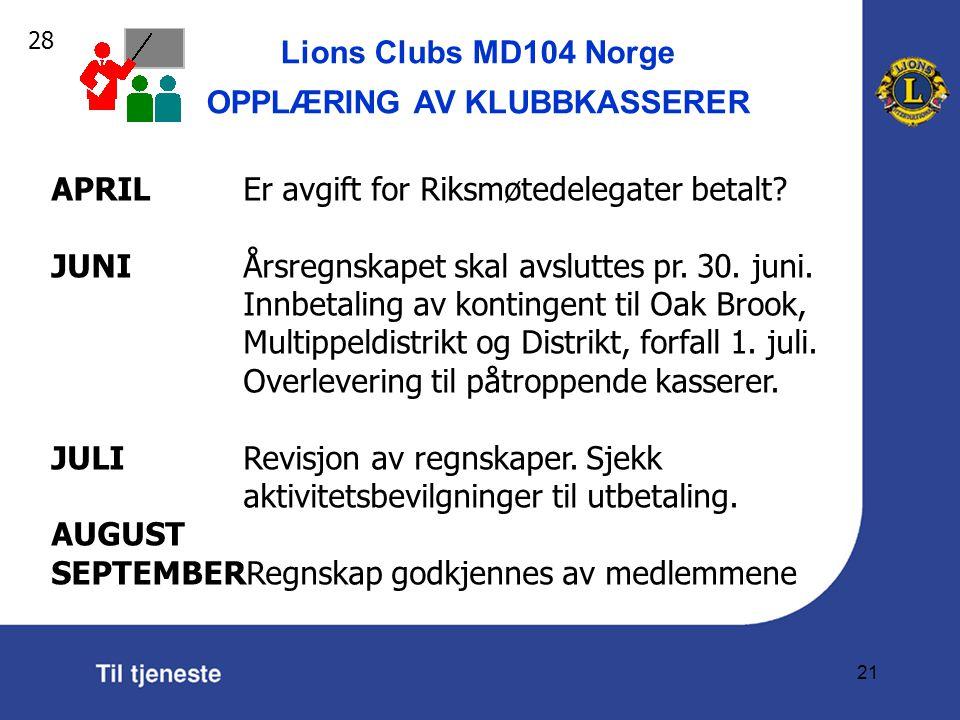 Lions Clubs MD104 Norge OPPLÆRING AV KLUBBKASSERER 21 APRILEr avgift for Riksmøtedelegater betalt.
