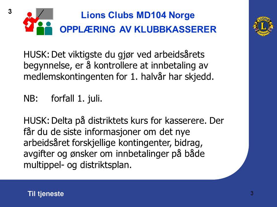 Lions Clubs MD104 Norge OPPLÆRING AV KLUBBKASSERER 4 HUSK:At signaturretten blir overført til deg så snart som mulig etter den 30.