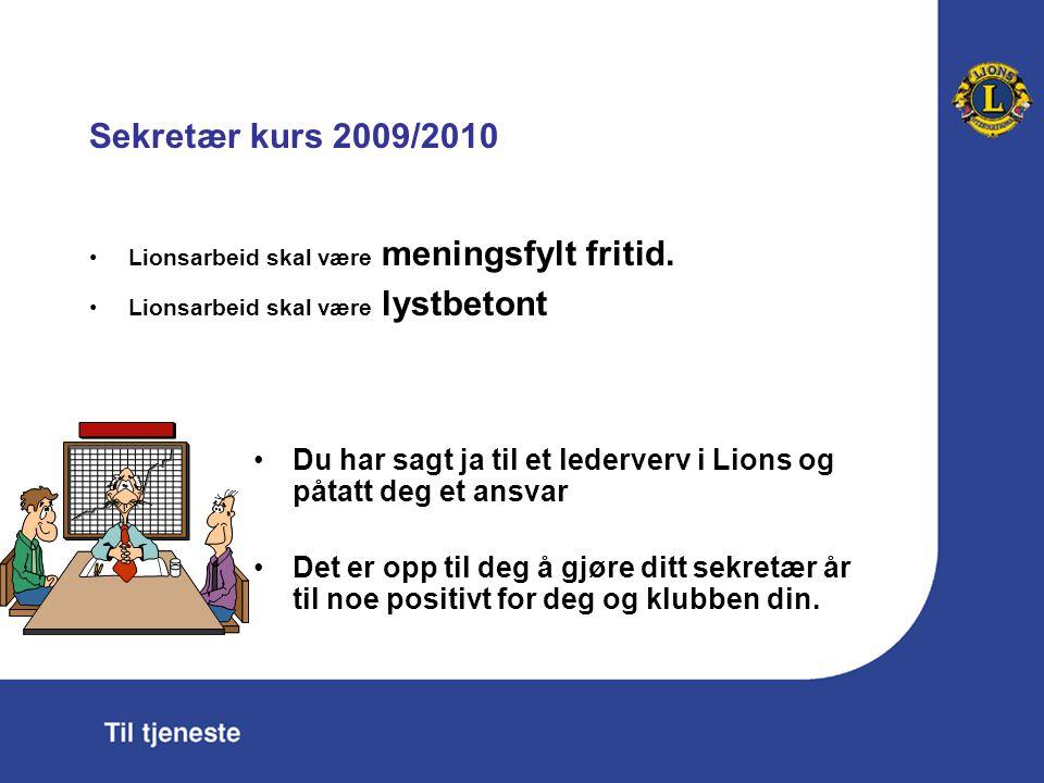 Sekretær kurs 2009/2010 Lionsarbeid skal være meningsfylt fritid.