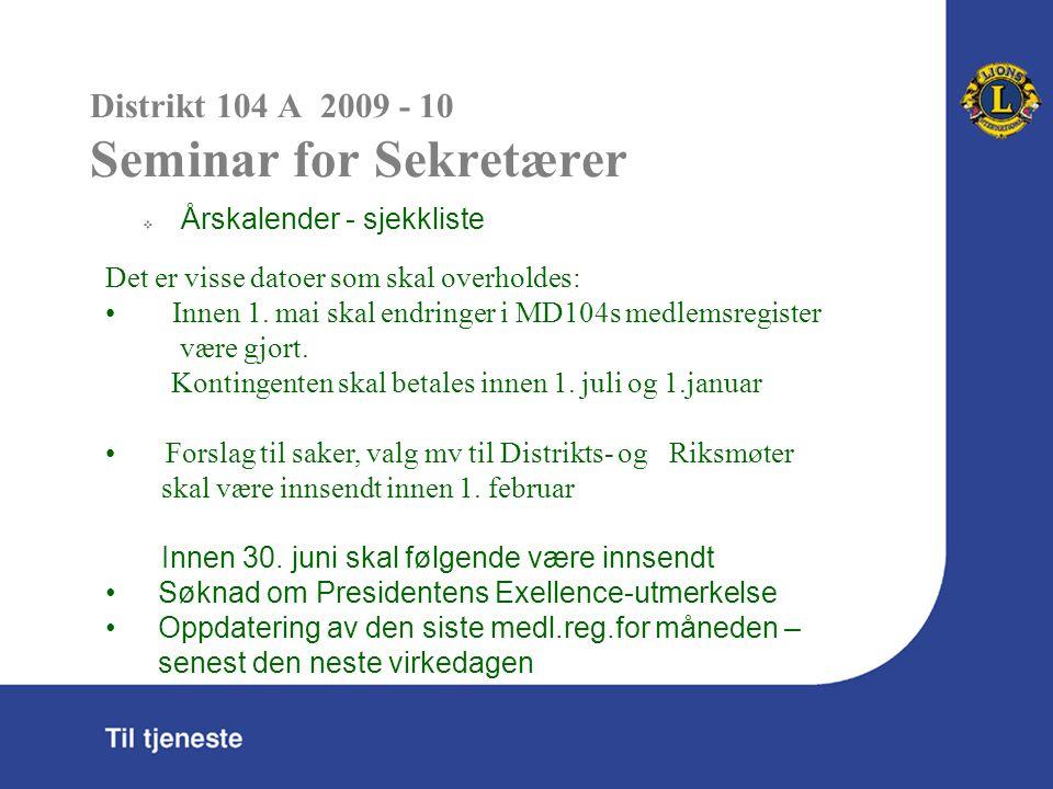 Distrikt 104 A 2009 - 10 Seminar for Sekretærer  Årskalender - sjekkliste Det er visse datoer som skal overholdes: Innen 1.