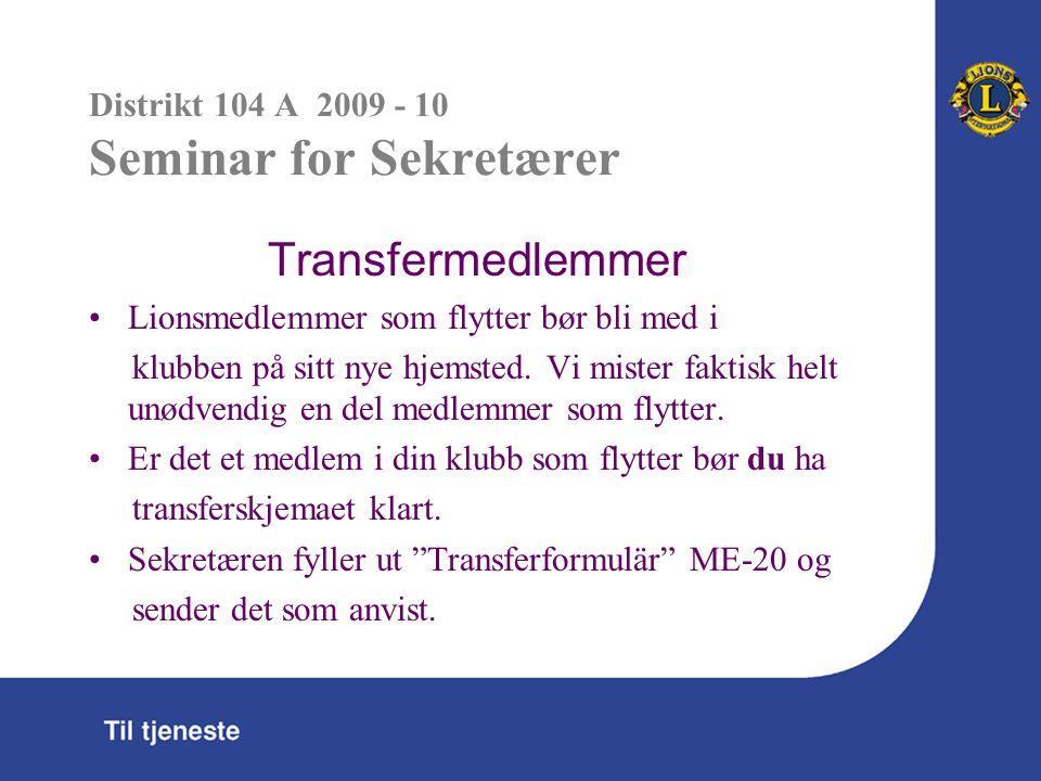 Distrikt 104 A 2009 - 10 Seminar for Sekretærer Transfermedlemmer Lionsmedlemmer som flytter bør bli med i klubben på sitt nye hjemsted.