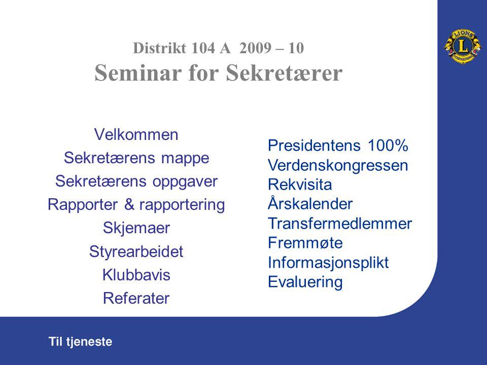 Distrikt 104 A 2009 - 10 Seminar for Sekretærer Rekvisita Klubben og medlemmene vil fra tid til annen trenge klubbrekvisita.