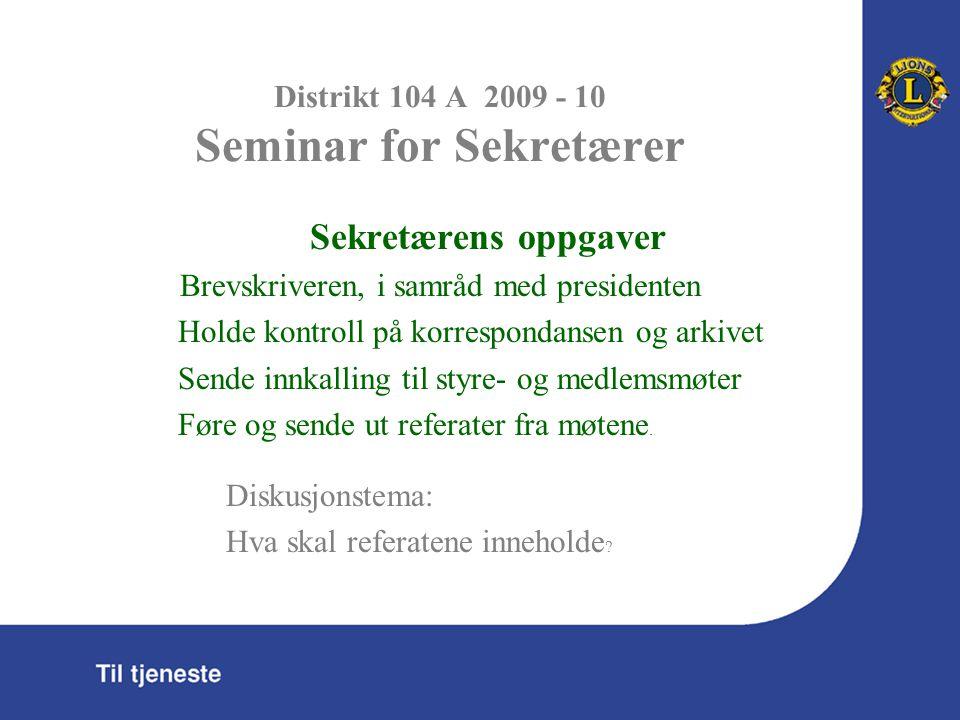 Distrikt 104 A 2009 - 10 Seminar for Sekretærer Fremmøte Fremmøteprosent er et viktig kriterium for hvor aktiv klubben er.
