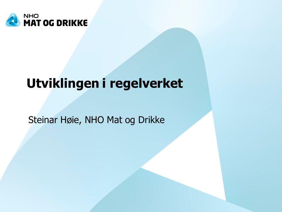 Utviklingen i regelverket Steinar Høie, NHO Mat og Drikke