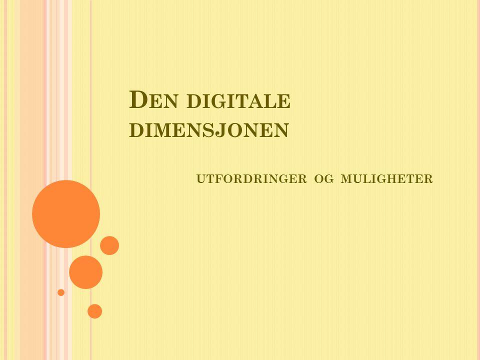 D EN DIGITALE DIMENSJONEN UTFORDRINGER OG MULIGHETER