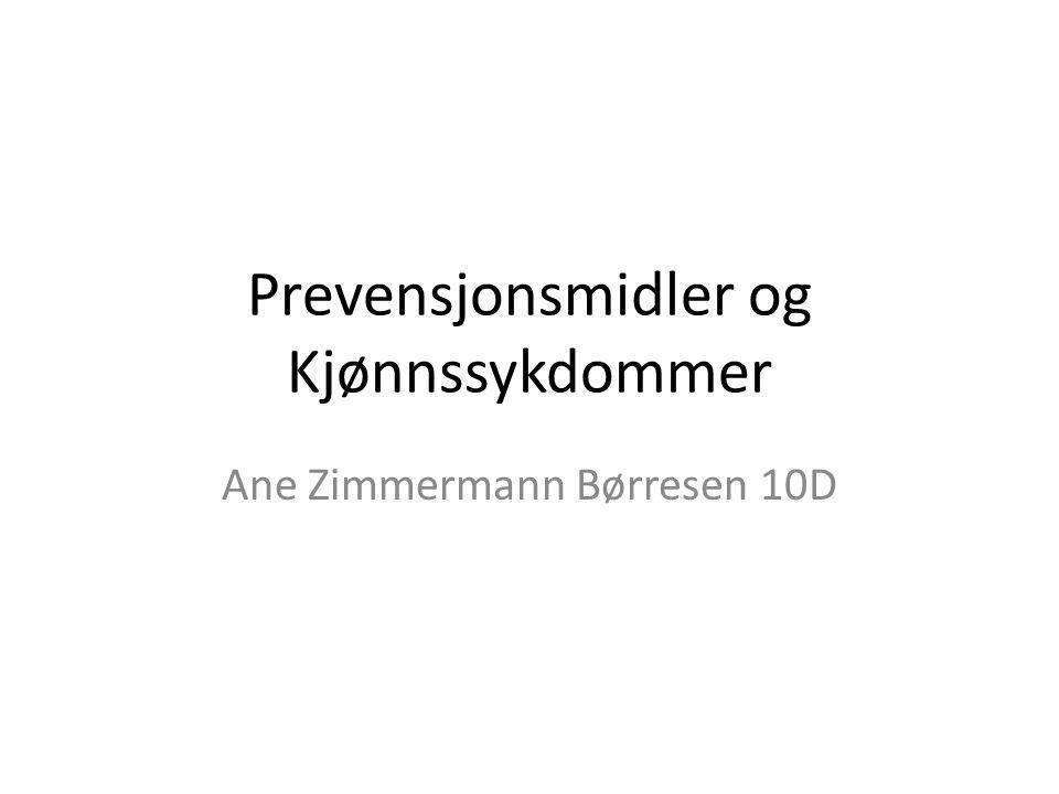 Prevensjonsmidler og Kjønnssykdommer Ane Zimmermann Børresen 10D