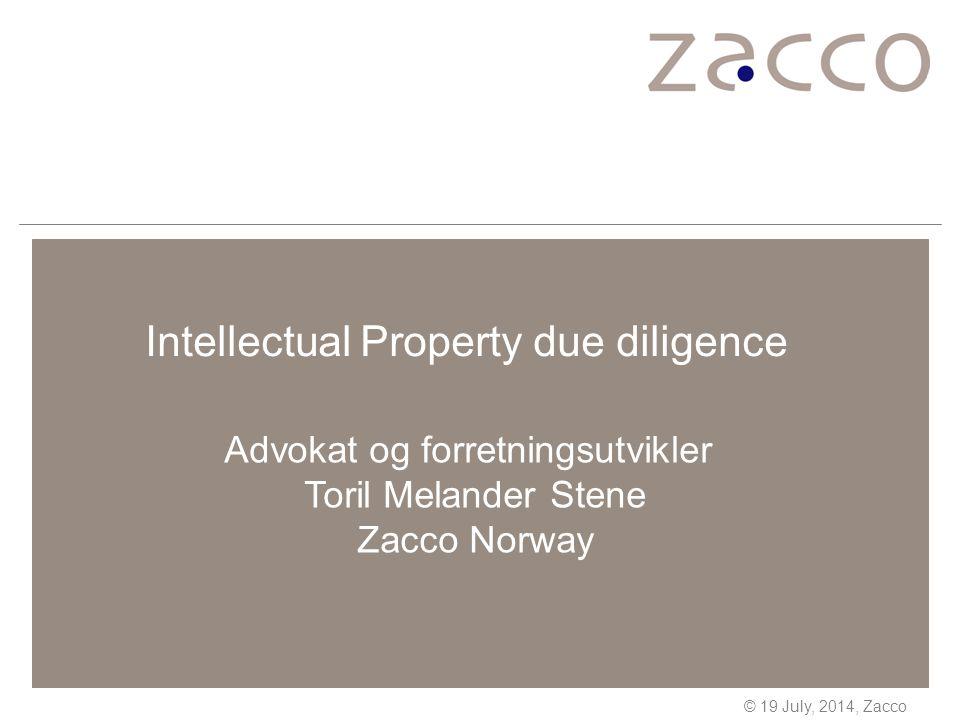 Copyright © 19 July 2014, Zacco Best practice – forvaltning av IP (II) Formaliser en IP-strategi Implementer strategien i organisasjonen og gjennomfør nødvendig opplæring Få på plass retningslinjer for IP-prosesser Velg IP-konsulentfirma på grunnlag av en systematisert utvelgingsprosess Evaluer bedriftens IP-strategi og portefølje jevnlig