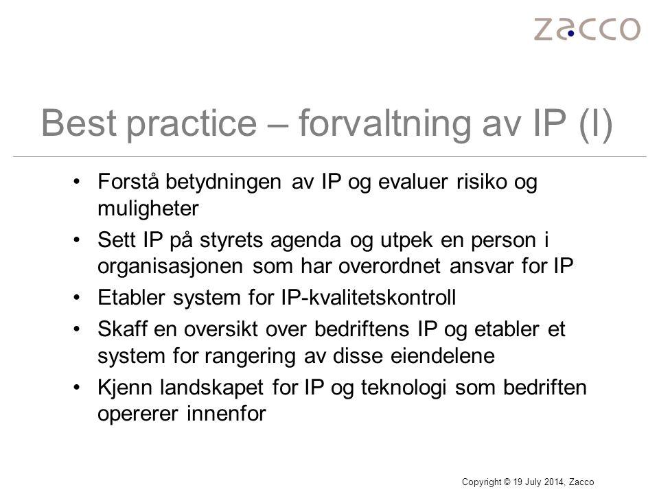 Copyright © 19 July 2014, Zacco Best practice – forvaltning av IP (I) Forstå betydningen av IP og evaluer risiko og muligheter Sett IP på styrets agen