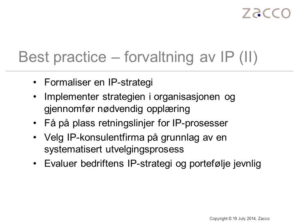 Copyright © 19 July 2014, Zacco Best practice – forvaltning av IP (II) Formaliser en IP-strategi Implementer strategien i organisasjonen og gjennomfør