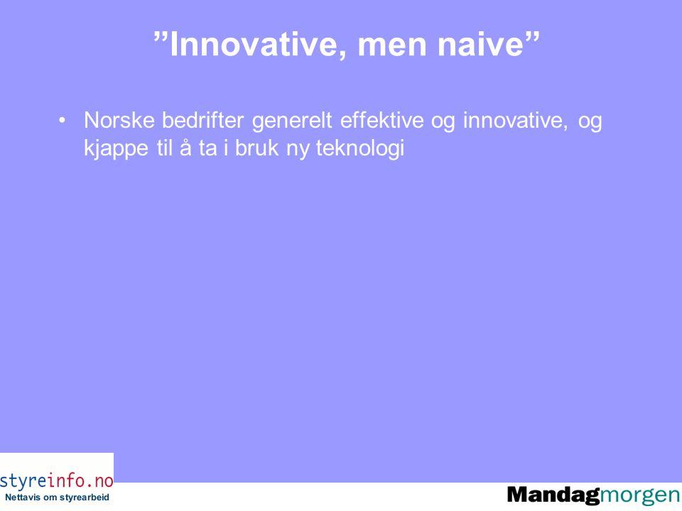 Innovative, men naive Norske bedrifter generelt effektive og innovative, og kjappe til å ta i bruk ny teknologi