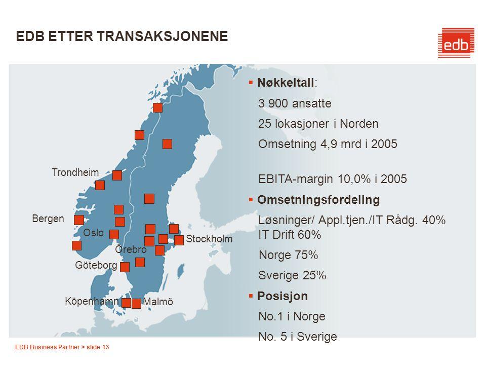 EDB Business Partner > slide 13 Oslo Göteborg Örebro Bergen Trondheim Stockholm Malmö Köpenhamn EDB ETTER TRANSAKSJONENE  Nøkkeltall: 3 900 ansatte 2