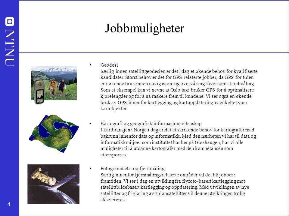 4 Jobbmuligheter Geodesi Særlig innen satellittgeodesien er det i dag et økende behov for kvalifiserte kandidater.