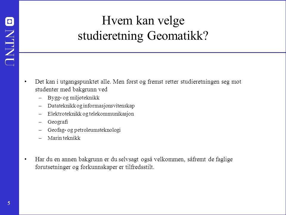 5 Hvem kan velge studieretning Geomatikk. Det kan i utgangspunktet alle.