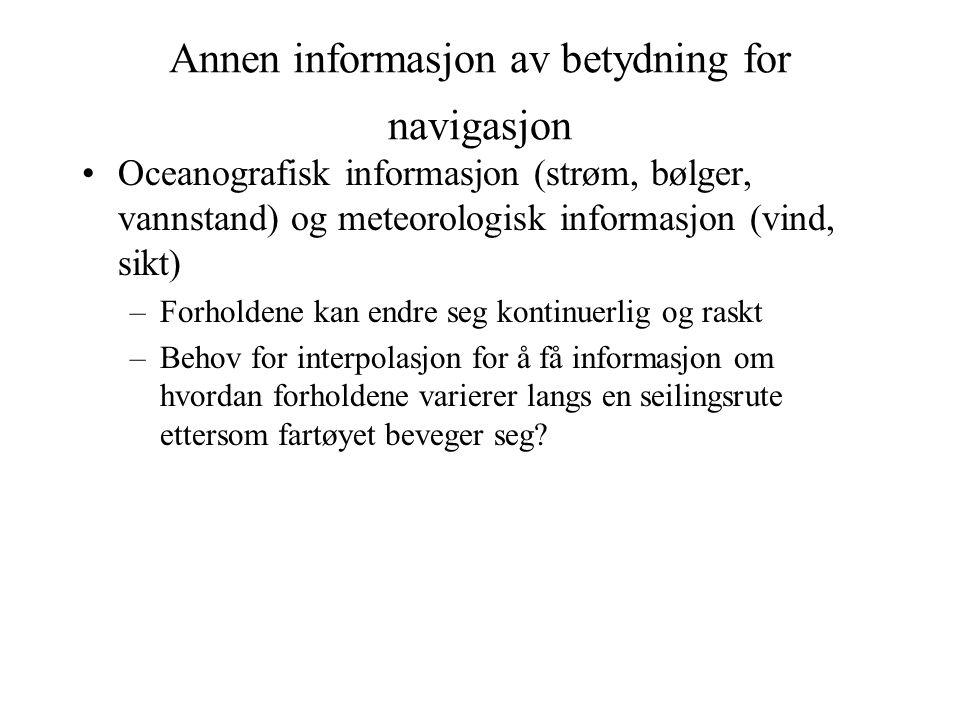 Annen informasjon av betydning for navigasjon Oceanografisk informasjon (strøm, bølger, vannstand) og meteorologisk informasjon (vind, sikt) –Forholde