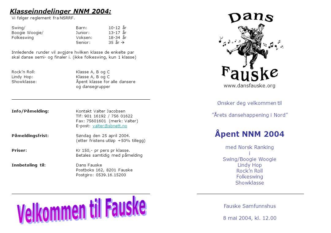 www.dansfauske.org Ønsker deg velkommen til Årets dansehappening i Nord Åpent NNM 2004 med Norsk Ranking i Swing/Boogie Woogie Lindy Hop Rock'n Roll Folkeswing Showklasse Fauske Samfunnshus 8 mai 2004, kl.