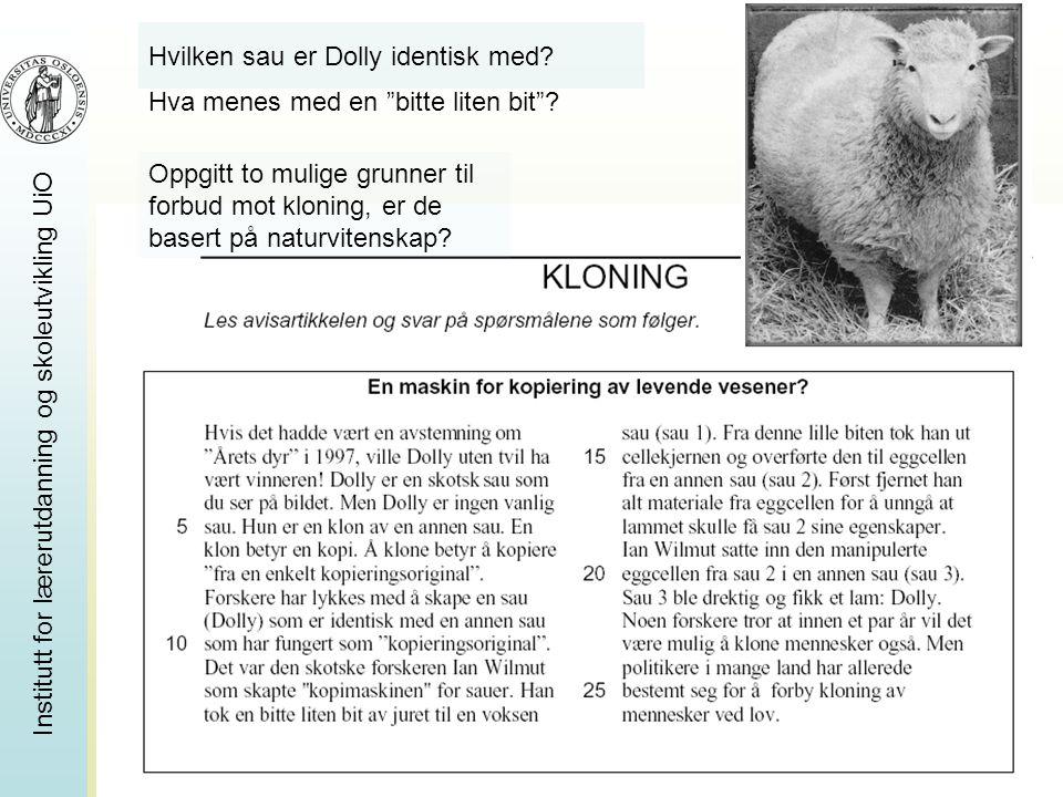 www.pisa.no Institutt for lærerutdanning og skoleutvikling UiO Hvilken sau er Dolly identisk med? Oppgitt to mulige grunner til forbud mot kloning, er