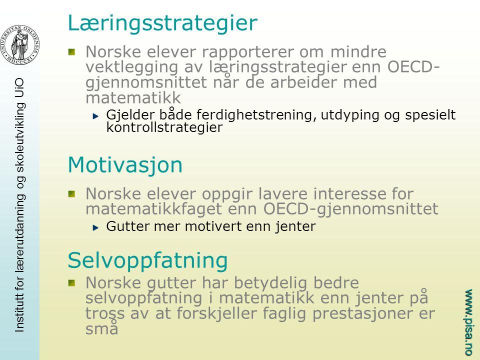 www.pisa.no Institutt for lærerutdanning og skoleutvikling UiO Læringsstrategier Norske elever rapporterer om mindre vektlegging av læringsstrategier