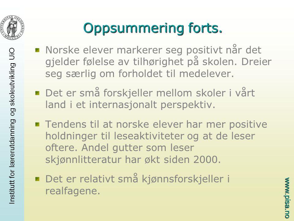 www.pisa.no Institutt for lærerutdanning og skoleutvikling UiO Oppsummering forts. Norske elever markerer seg positivt når det gjelder følelse av tilh