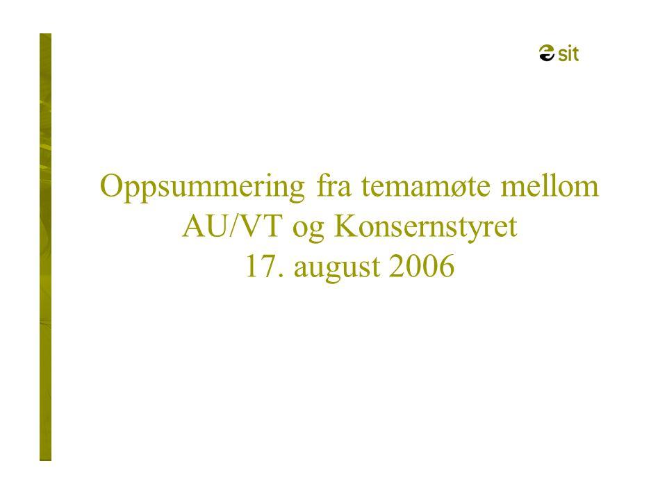 Oppsummering fra temamøte mellom AU/VT og Konsernstyret 17. august 2006
