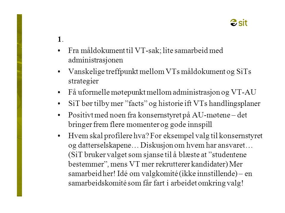 1. Fra måldokument til VT-sak; lite samarbeid med administrasjonen Vanskelige treffpunkt mellom VTs måldokument og SiTs strategier Få uformelle møtepu