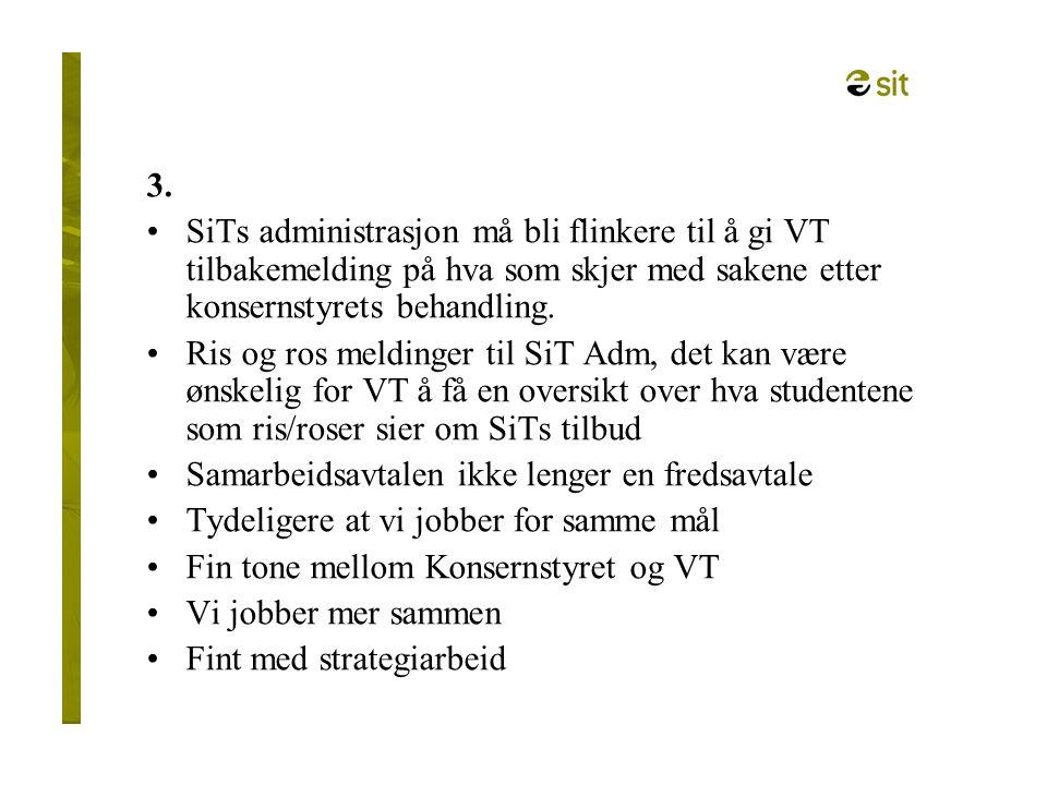3. SiTs administrasjon må bli flinkere til å gi VT tilbakemelding på hva som skjer med sakene etter konsernstyrets behandling. Ris og ros meldinger ti