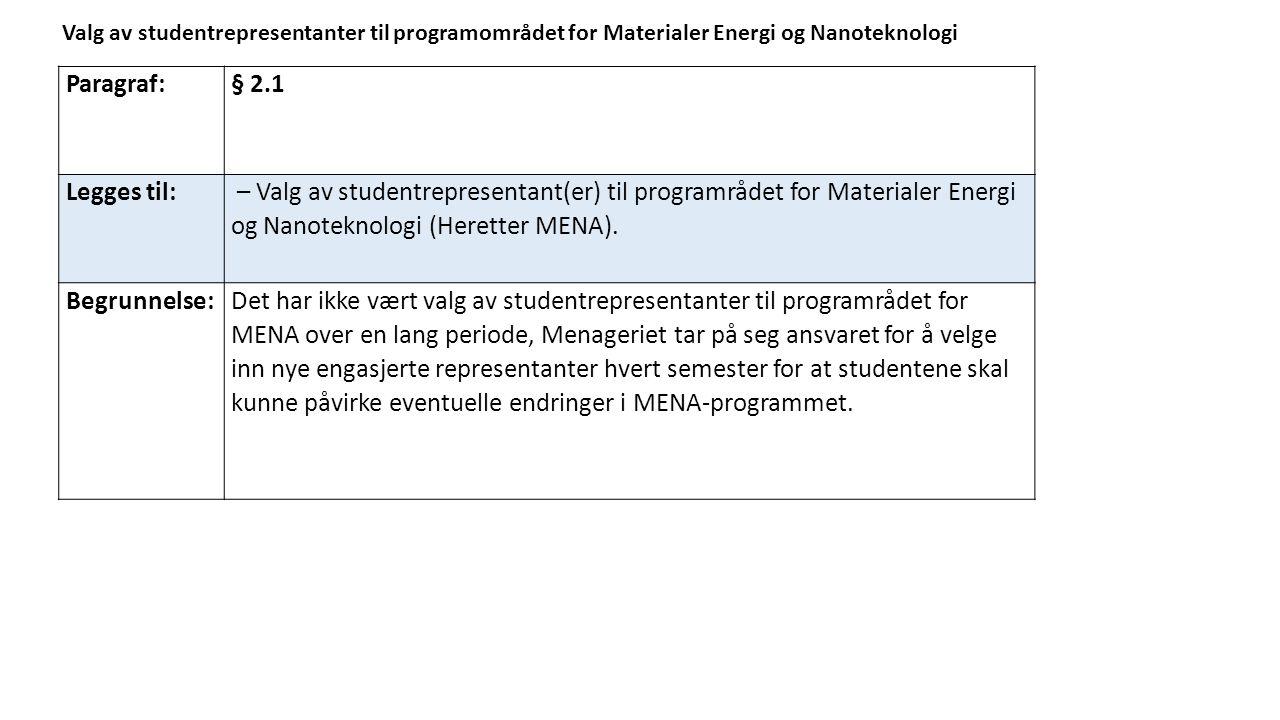 Paragraf:§ 2.1 Legges til: – Valg av studentrepresentant(er) til programrådet for Materialer Energi og Nanoteknologi (Heretter MENA).