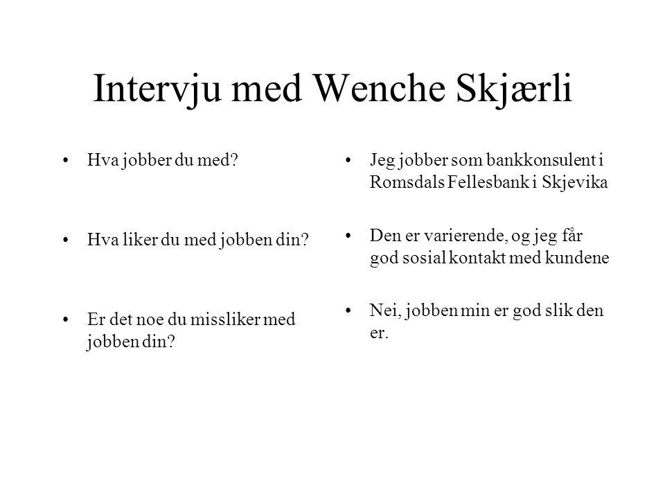Intervju med en Bankkonsulent Vi fikk et intervju med en Bankkonsulent Hun het Wenche Skjærli.