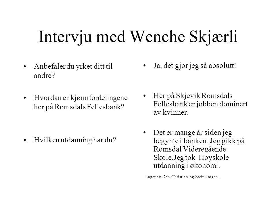 Intervju med Wenche Skjærli Hva jobber du med. Hva liker du med jobben din.
