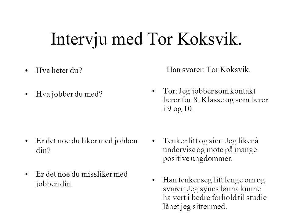 Yrke: Lærer Vi fikk et intervju med en lærer på Skjevik Ungdomsskole Han het Tor Koksvik
