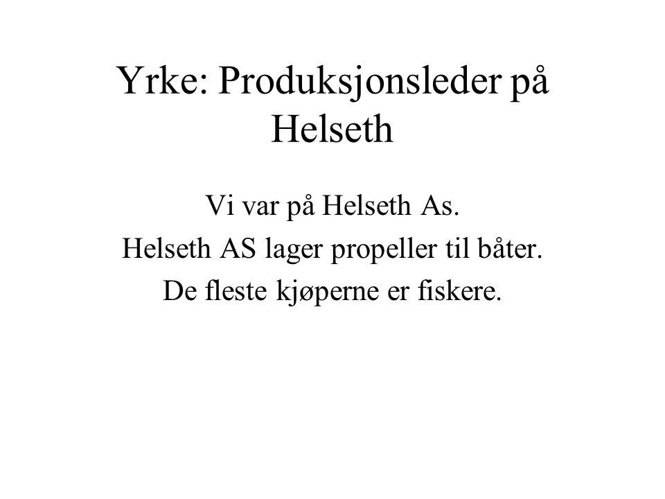 Yrke: Produksjonsleder på Helseth Vi var på Helseth As.