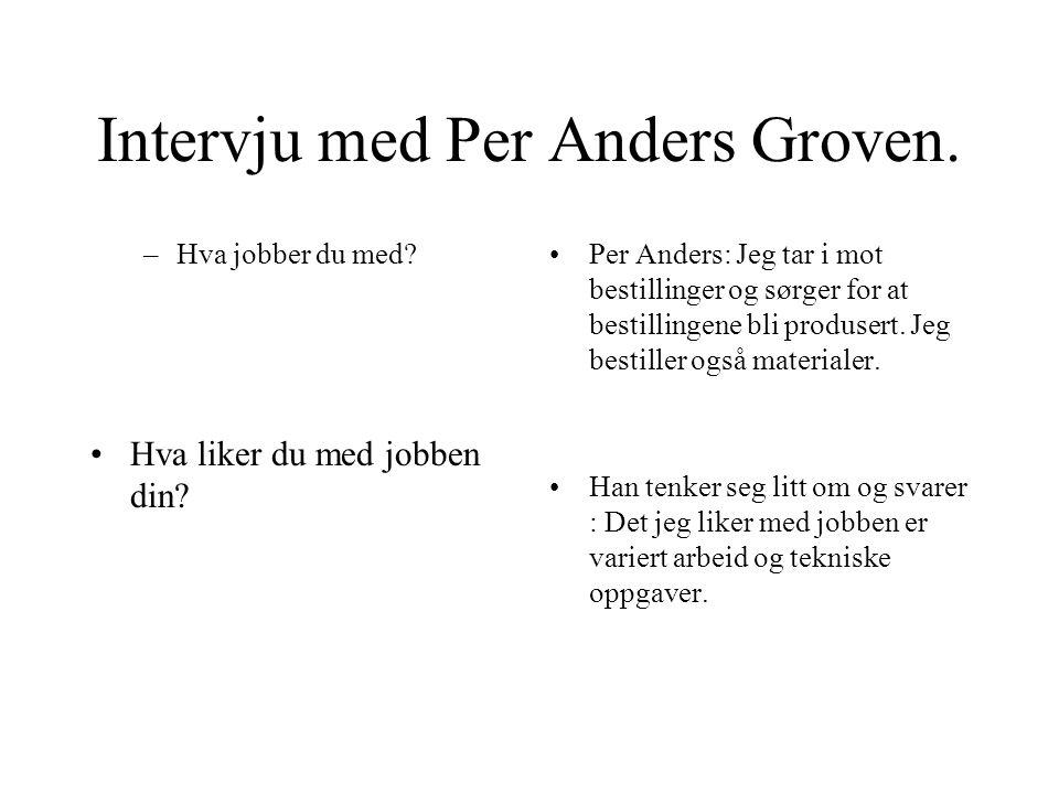 Intervju med Per Anders Groven.–Hva jobber du med.