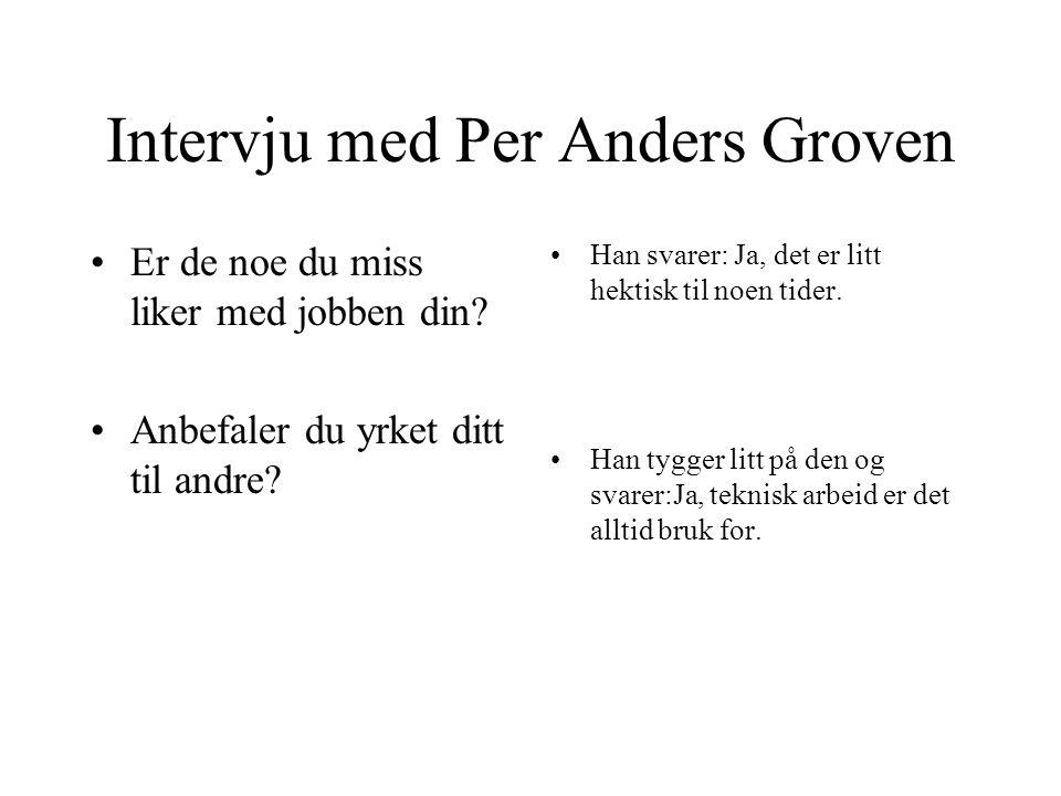 Intervju med Per Anders Groven. –Hva jobber du med.