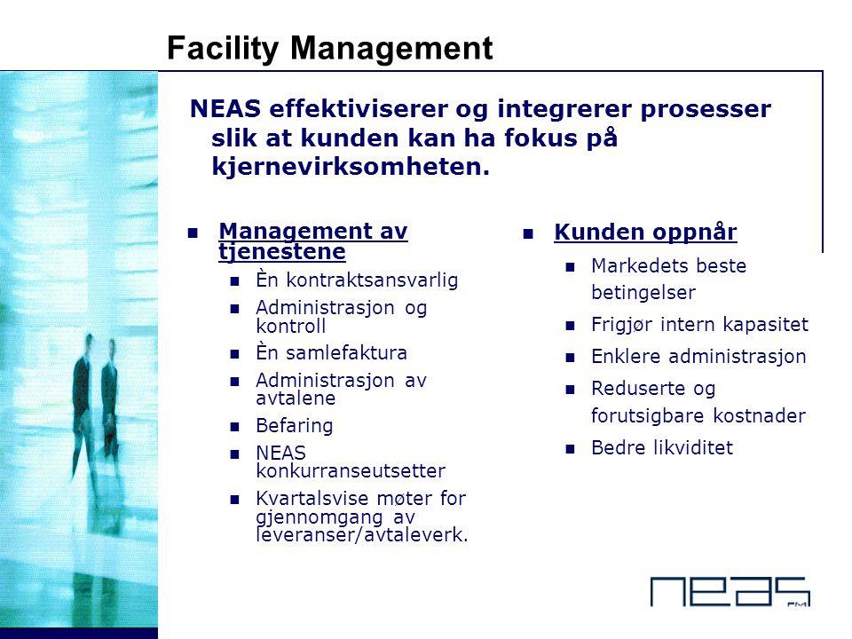 © 10 - Facility Management NEAS effektiviserer og integrerer prosesser slik at kunden kan ha fokus på kjernevirksomheten. Management av tjenestene Èn