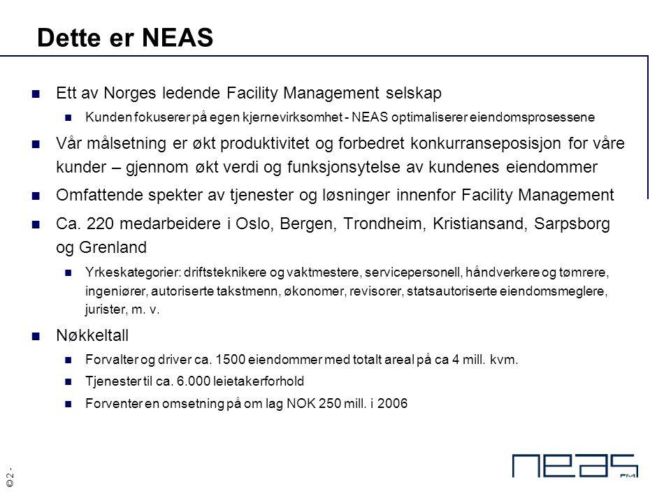 © 2 - Dette er NEAS Ett av Norges ledende Facility Management selskap Kunden fokuserer på egen kjernevirksomhet - NEAS optimaliserer eiendomsprosessen