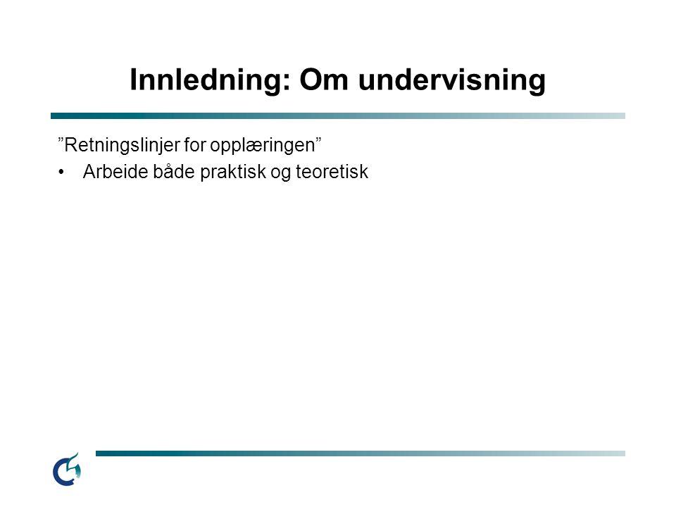 """Innledning: Om undervisning """"Retningslinjer for opplæringen"""" Arbeide både praktisk og teoretisk"""