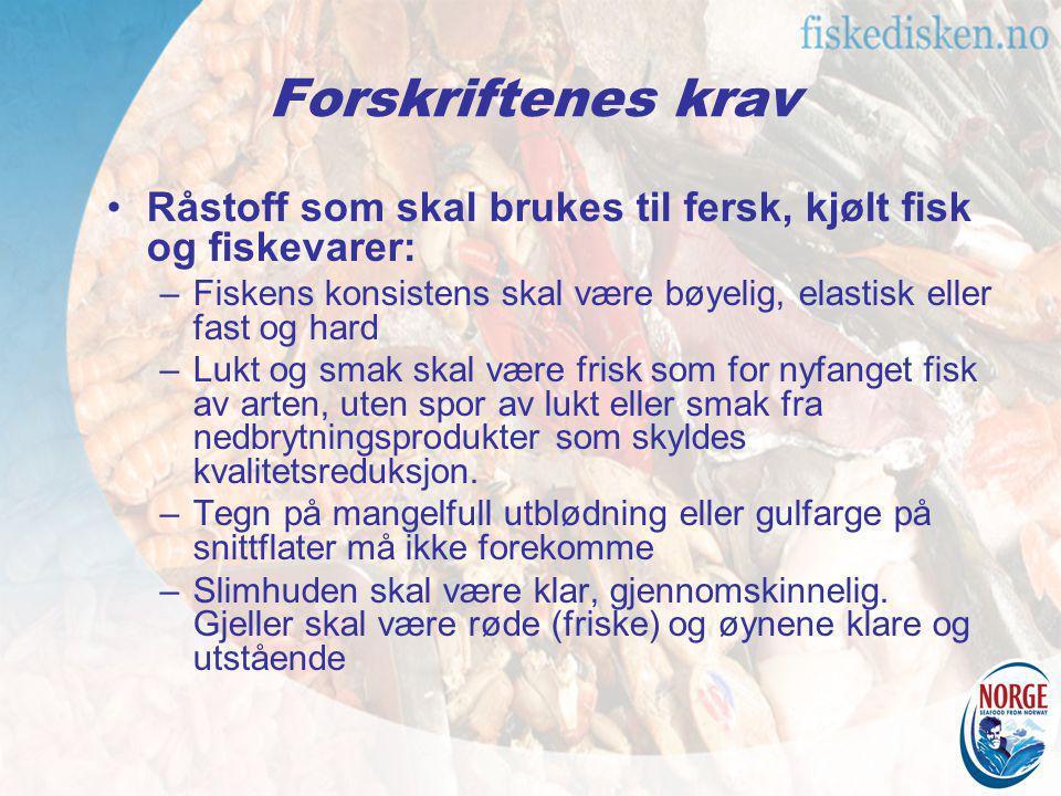 Forskriftenes krav Råstoff som skal brukes til fersk, kjølt fisk og fiskevarer: –Fiskens konsistens skal være bøyelig, elastisk eller fast og hard –Lu