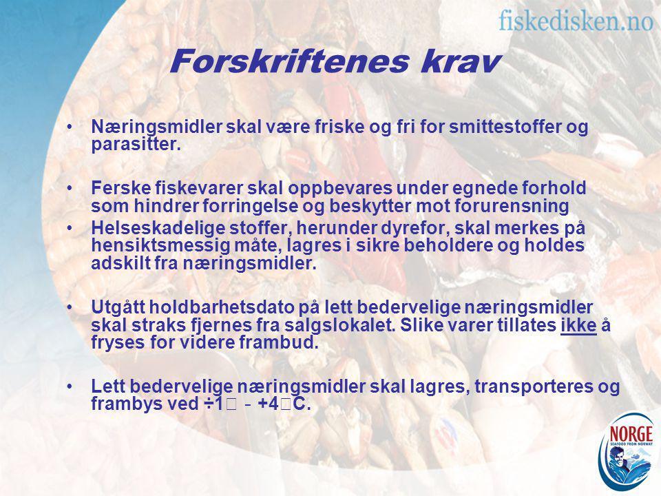 Forskriftenes krav Næringsmidler skal være friske og fri for smittestoffer og parasitter. Ferske fiskevarer skal oppbevares under egnede forhold som h