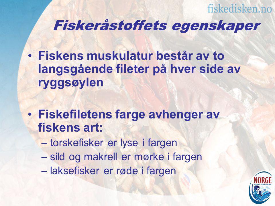 Fiskeråstoffets egenskaper Fiskens muskulatur består av to langsgående fileter på hver side av ryggsøylen Fiskefiletens farge avhenger av fiskens art:
