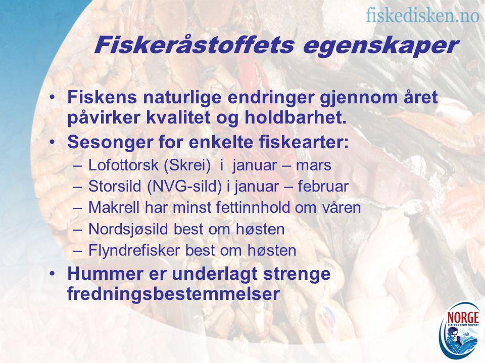 Fiskeråstoffets egenskaper Fiskens naturlige endringer gjennom året påvirker kvalitet og holdbarhet. Sesonger for enkelte fiskearter: –Lofottorsk (Skr