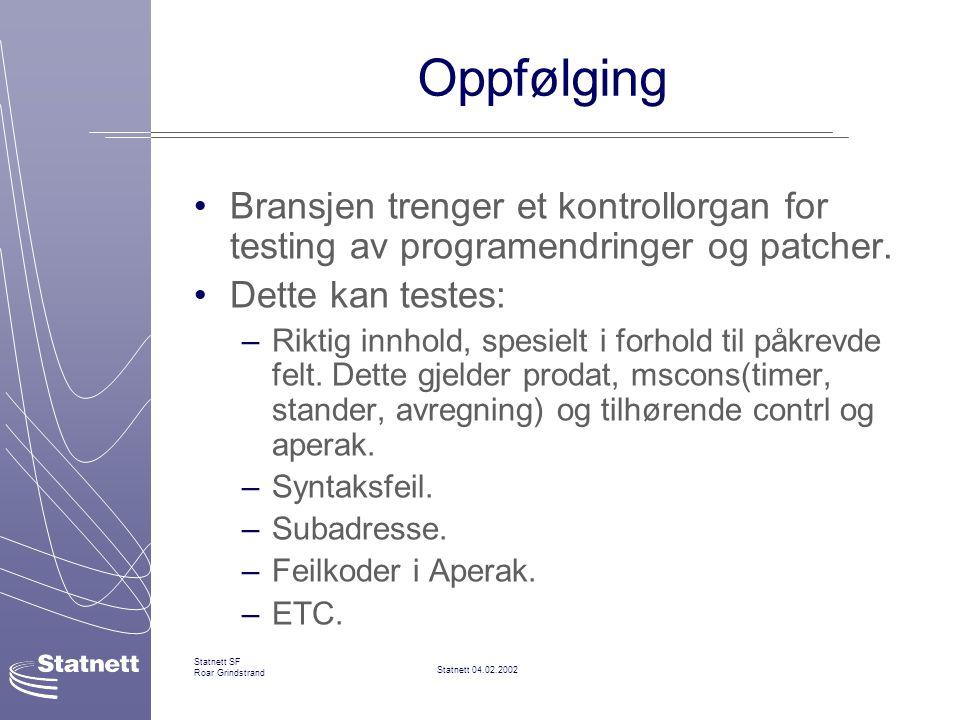 Statnett 04.02.2002 Statnett SF Roar Grindstrand Oppfølging Bransjen trenger et kontrollorgan for testing av programendringer og patcher.