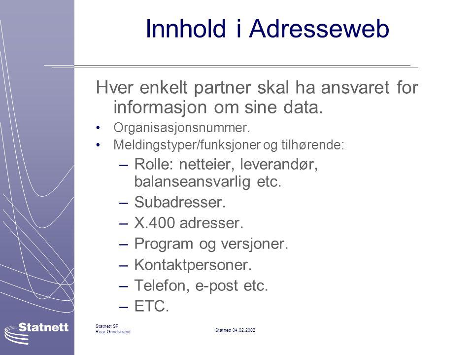 Statnett 04.02.2002 Statnett SF Roar Grindstrand Innhold i Adresseweb Hver enkelt partner skal ha ansvaret for informasjon om sine data.