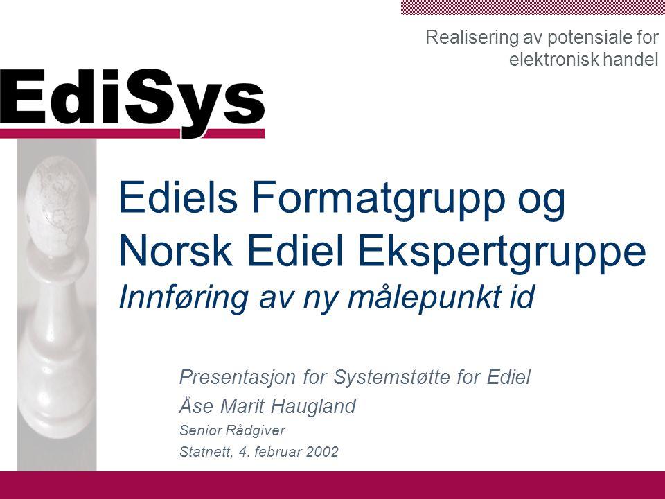 Realisering av potensiale for elektronisk handel Ediels Formatgrupp og Norsk Ediel Ekspertgruppe Innføring av ny målepunkt id Presentasjon for Systems