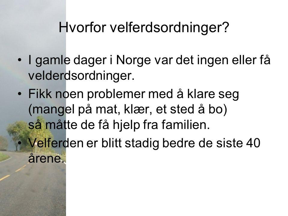 Hvorfor velferdsordninger? I gamle dager i Norge var det ingen eller få velderdsordninger. Fikk noen problemer med å klare seg (mangel på mat, klær, e