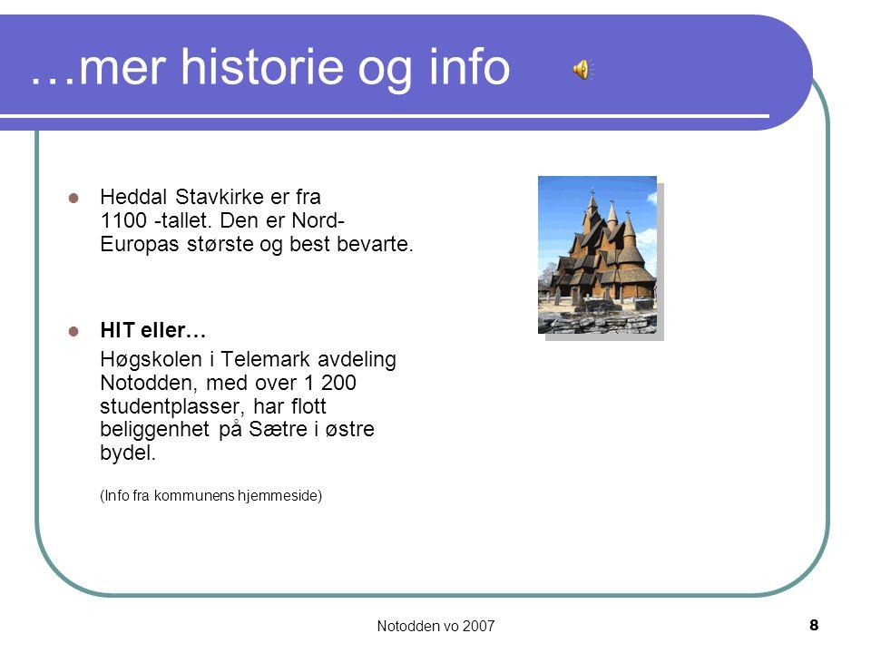 Notodden vo 20078 …mer historie og info Heddal Stavkirke er fra 1100 -tallet.