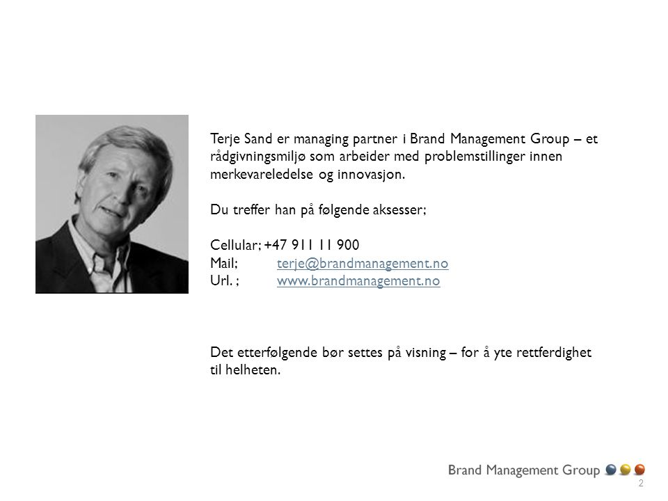 2 Terje Sand er managing partner i Brand Management Group – et rådgivningsmiljø som arbeider med problemstillinger innen merkevareledelse og innovasjon.