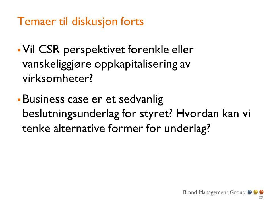 Temaer til diskusjon forts  Vil CSR perspektivet forenkle eller vanskeliggjøre oppkapitalisering av virksomheter?  Business case er et sedvanlig bes